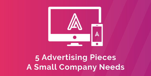5 Advertising Pieces a small company needs